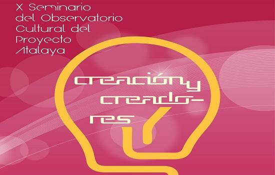 """El X Seminario del Observatorio Cultural Atalaya dedica esta edición a """"Creación y Creadores"""""""