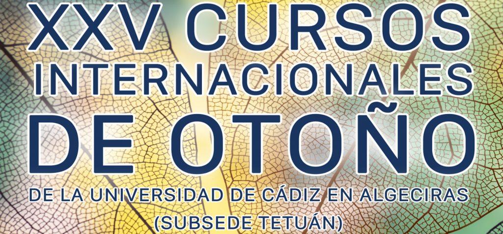 Ultimada la programación de la XXV edición de los Cursos Internacionales de Otoño de la UCA en Algeciras con subsede en Tetuán