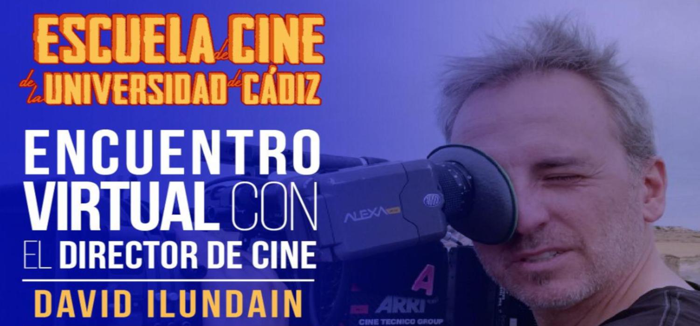 El director David Ilundain protagonizará el próximo encuentro virtual de Cine en Red (Proyecto Atalaya) / Escuela de Cine de la Universidad de Cádiz