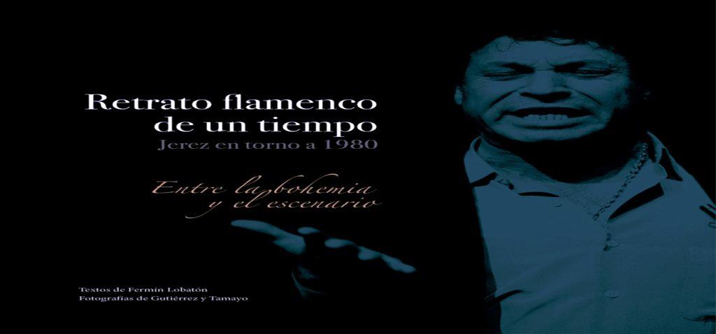 """Fermín Lobatón, José Tamayo y Lola Gutiérrez presentarán el libro """"Retrato flamenco de un tiempo. Jerez en torno a 1980. Entre la bohemia y el escenario"""" en Flamenco en Red"""