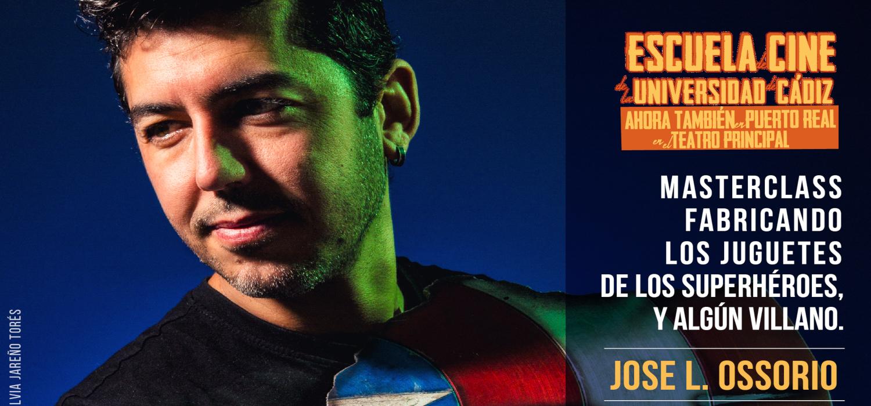 """José L. Ossorio, impartirá la masterclass """"Fabricando los juguetes de los superhéroes y algún villano"""""""